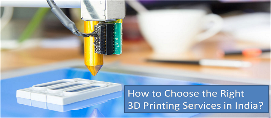 How to Choose Right 3D Printing Services in India?