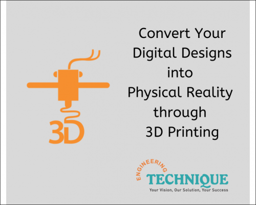 Convert Your Digital Designs Into Physical Reality Through 3D Printing